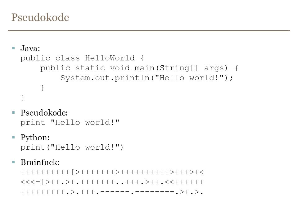 Pseudokode Java: public class HelloWorld { public static void main(String[] args) { System.out.println( Hello world! ); } }